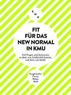 Fit für das New Normal in KMU von Fueglistaller,  Urs, Tinner,  Roger, Wolf,  Tobias