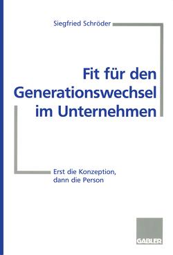 Fit für den Generationswechsel im Unternehmen von Schröder,  Siegfried