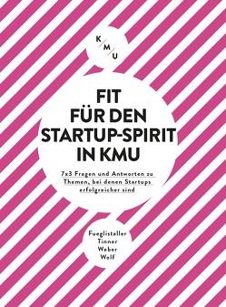 Fit für den Startup-Spirit in KMU von Fueglistaller,  Urs, Tinner,  Roger, Weber,  Walter