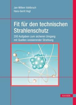 Fit für den technischen Strahlenschutz von Vahlbruch,  Jan-Willem, Vogt,  Hans-Gerrit