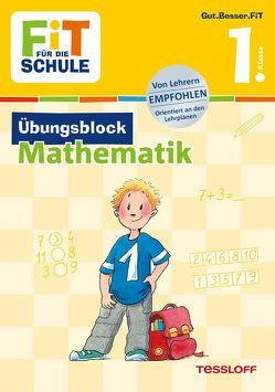 FiT FÜR DIE SCHULE: Übungsblock Mathematik 1. Klasse von Frey,  Marcus, Harvey,  Franziska, Wandrey,  Guido, Zenker,  Werner