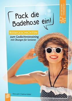 Fit-im-Kopf-Vorlesebücher für Senioren: Pack die Badehose ein! von Jahr,  Petra, Kelkel,  Sabine
