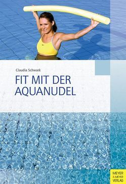 Fit mit der Aquanudel von Schwark,  Claudia, Wilke,  Kurt