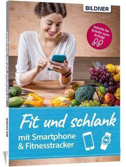 Fit und schlank mit Smartphone & Fitnesstracker von Bildner,  Carolin, Schmid,  Anja
