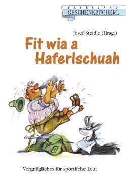 Fit wia a Haferlschuah von Steidle,  Josef