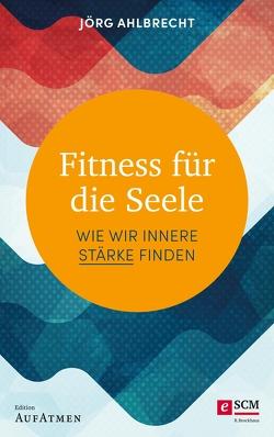 Fitness für die Seele von Ahlbrecht,  Jörg