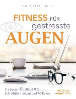 Fitness für gestresste Augen von Ebert,  Caroline