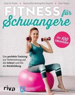 Fitness für Schwangere von Montpetit-Huynh,  Samantha, Paolo,  Julia Di, Vopni,  Kim