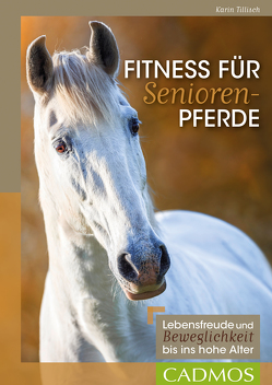 Fitness für Seniorenpferde von Tillisch,  Karin
