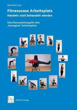 Fitnessoase Arbeitsplatz – Handeln statt behandelt werden von Just,  Manfred