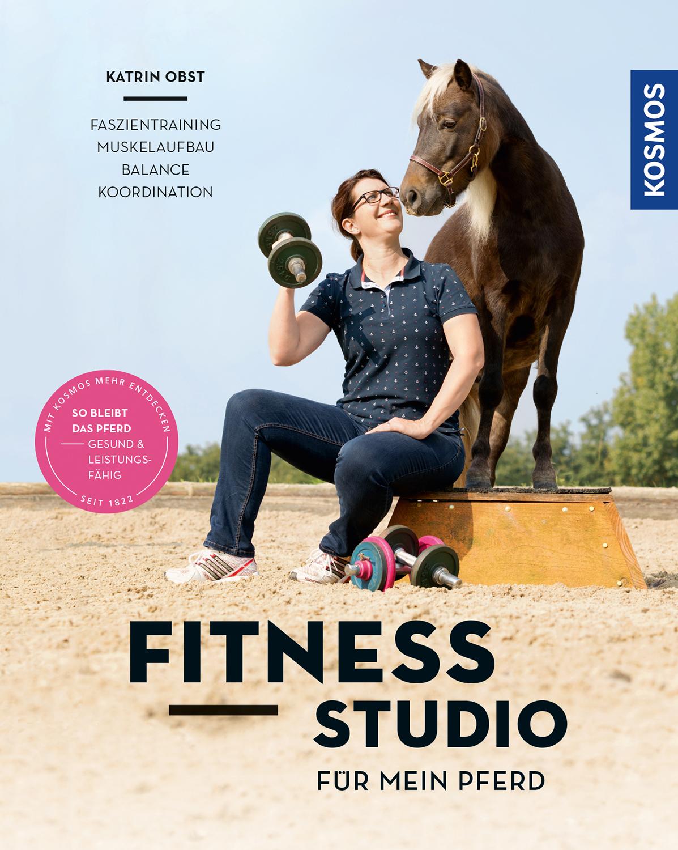 Fitnessstudio für mein Pferd von Obst, Katrin: Faszientraining, Muske