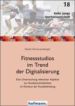 Fitnessstudios im Trend der Digitalisierung von Schwarzenberger,  Daniel