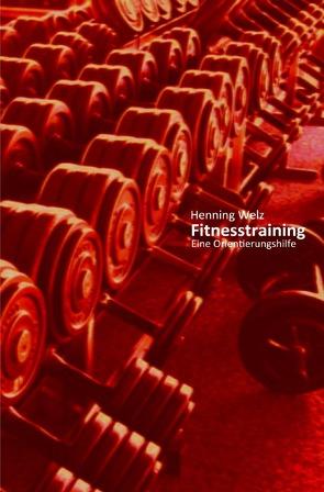 Fitnesstraining – Eine Orientierungshilfe von Welz,  Henning