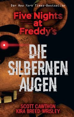 Five Nights at Freddy's: Die silbernen Augen von Breed-Wrisley,  Kira, Cawthon,  Scott, Montainbeau,  Robert