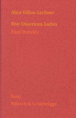 Five Unserious Ladies = Fünf Portraits von Villon-Lechner,  Alice
