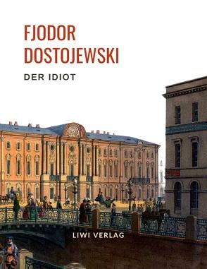 Fjodor Dostojewski: Der Idiot. Vollständige Neuausgabe. von Dostojewski,  Fjodor