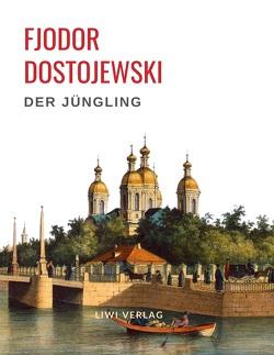 Fjodor Dostojewski: Der Jüngling. Vollständige Neuausgabe. von Dostojewski,  Fjodor