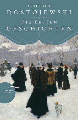Fjodor Dostojewski – Die besten Geschichten von Dostojewski,  Fjodor