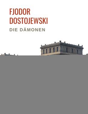 Fjodor Dostojewski: Die Dämonen. Vollständige Neuausgabe. von Dostojewski,  Fjodor