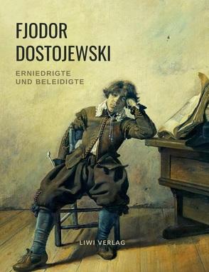 Fjodor Dostojewski: Erniedrigte und Beleidigte von Dostojewski,  Fjodor