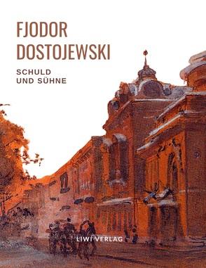 Fjodor Dostojewski: Schuld und Sühne. Vollständige Neuausgabe. von Dostojewski,  Fjodor