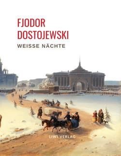 Fjodor Dostojewski: Weiße Nächte. Ein empfindsamer Roman (Aus den Erinnerungen eines Träumers) von Dostojewski,  Fjodor