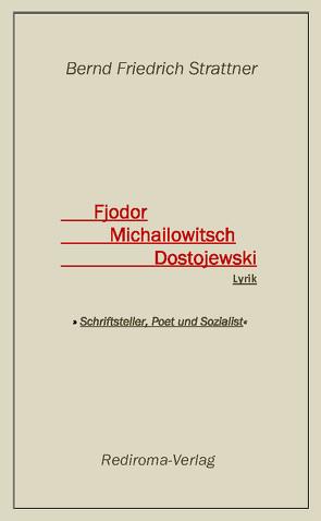 Fjodor Michailowitsch Dostojewski von Strattner,  Bernd Friedrich