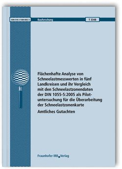 Flächenhafte Analyse von Schneelastmesswerten in fünf Landkreisen und ihr Vergleich mit den Schneelastzonendaten der DIN 1055-5:2005 als Pilotuntersuchung für die Überarbeitung der Schneelastzonenkarte. von Hoffmann,  Kristin, Wichura,  Bodo