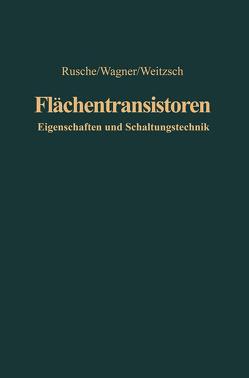 Flächentransistoren von Rusche,  Georg, Wagner,  Karl, Weitzsch,  Fritz