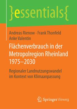 Flächenverbrauch in der Metropolregion Rheinland 1975–2030 von Rienow,  Andreas, Thonfeld,  Frank, Valentin,  Anke