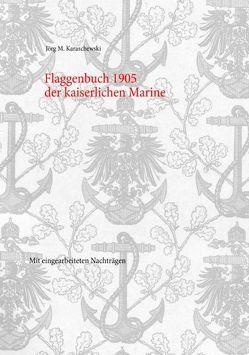 Flaggenbuch 1905 der kaiserlichen Marine von Karaschewski,  Jörg M.