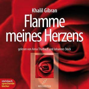 Flamme meines Herzens von Gibran,  Khalil, Steck,  Johannes, Thalbach,  Anna