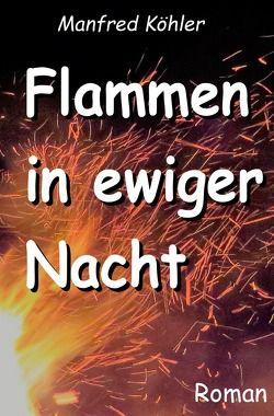Flammen in ewiger Nacht von Köhler,  Manfred