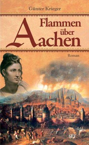 Flammen über Aachen von Krieger,  Günter