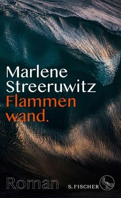 Flammenwand. von Streeruwitz,  Marlene