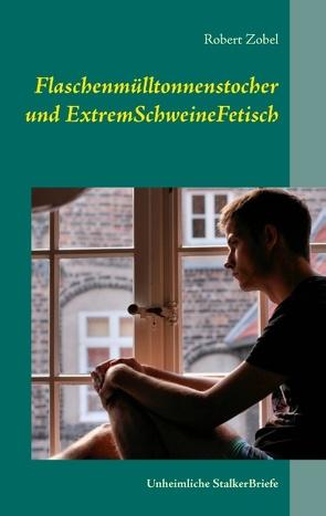 Flaschenmülltonnenstocher und ExtremSchweineFetisch von Zobel,  Robert