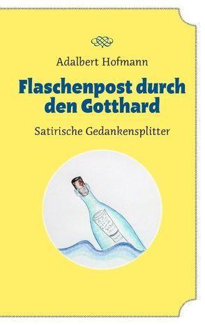 Flaschenpost durch den Gotthard von Hofmann,  Adalbert