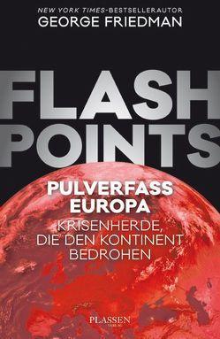 Flashpoints – Pulverfass Europa von Friedman,  George, Schulz,  Matthias