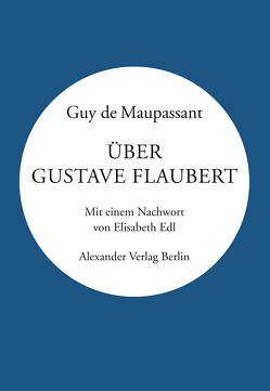 Über Gustave Flaubert von Edl,  Elisabeth, Fischer,  Ernst Wilhelm Fischer, Maupassant,  Guy de