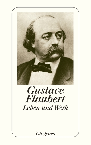 Flaubert – Leben und Werk von Cavigelli,  Franz, Flaubert,  Gustave, Haffmans,  Gerd, Kampa,  Daniel