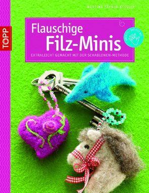 Flauschige Filz-Minis von Häfner-Kessler,  Martina