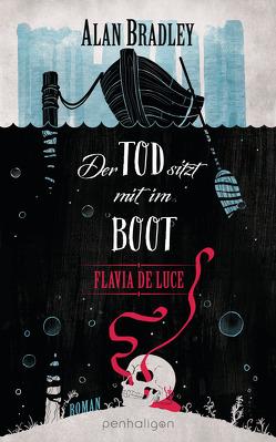 Flavia de Luce 9 – Der Tod sitzt mit im Boot von Bradley,  Alan, Orgaß,  Katharina