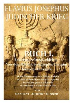 Flavius Josephus' Jüdischer Krieg / FLAVIUS JOSEPHUS JÜDISCHER KRIEG, I. Buch von ginner,  gerhart