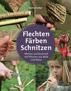 Flechten, Färben, Schnitzen von Fischer,  Doris