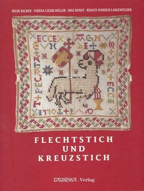 Flechtstich und Kreuzstich von Bacher,  Hilde, Czezik-Müller,  Verena, Hundt,  Inge, Kuppelwieser,  Christine, Tollerien,  Dietmar, Wonisch-Langenfelder,  Reante