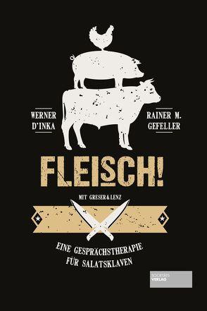 Fleisch! von D'Inka,  Werner, Gefeller,  Rainer M.