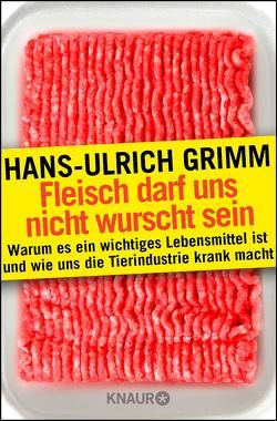 Fleisch darf uns nicht wurscht sein von Grimm,  Hans-Ulrich
