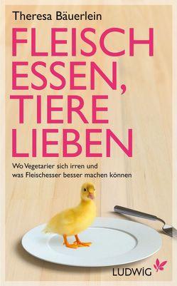 Fleisch essen, Tiere lieben von Bäuerlein,  Theresa