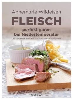 Fleisch perfekt garen bei Niedertemperatur von Fahrni,  Andreas, Wildeisen,  Annemarie
