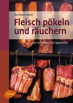 Fleisch pökeln und räuchern von Gahm,  Bernhard
